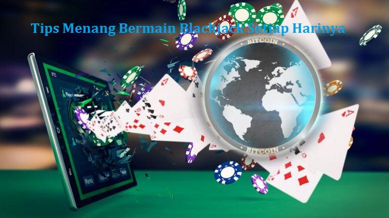 Tips Menang Bermain Blackjack Setiap Harinya